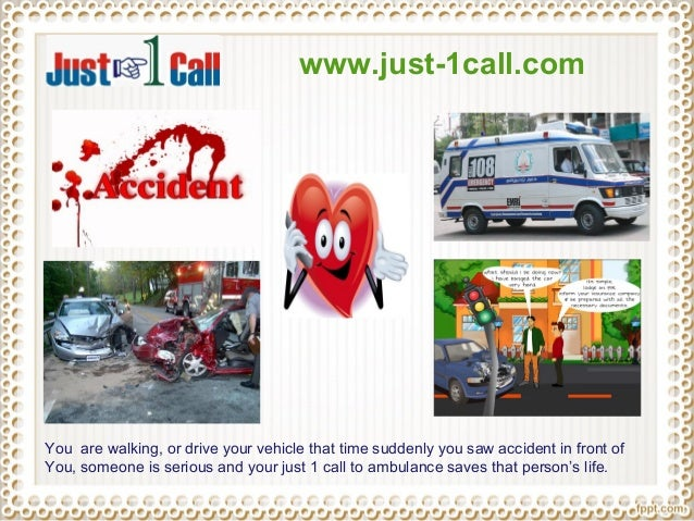 www.just-1call.com You are walking, or drive your vehicle that time suddenly you saw accident in front of You, someone is ...