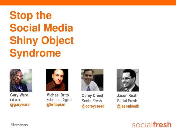 Stop theSocial MediaShiny ObjectSyndromeGary Ware   Michael Brito     Corey Creed    Jason Keathi.d.e.a.    Edelman Digita...