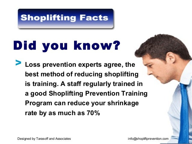 Loss prevention experts agree, the best method of reducing shoplifting is training. A staff regularly trained in a good Sh...