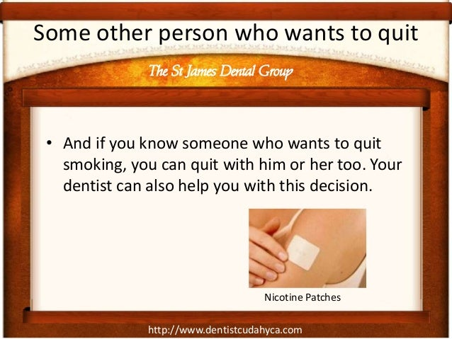 http://www.dentistcudahyca.comSome other person who wants to quit• And if you know someone who wants to quitsmoking, you c...