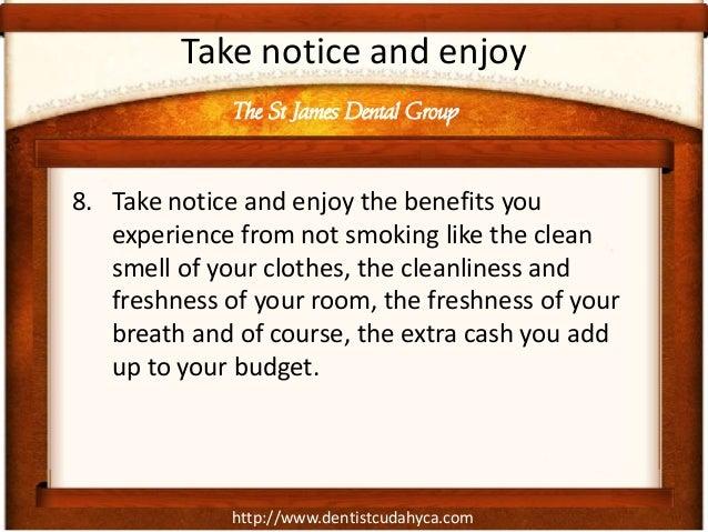 http://www.dentistcudahyca.comTake notice and enjoy8. Take notice and enjoy the benefits youexperience from not smoking li...