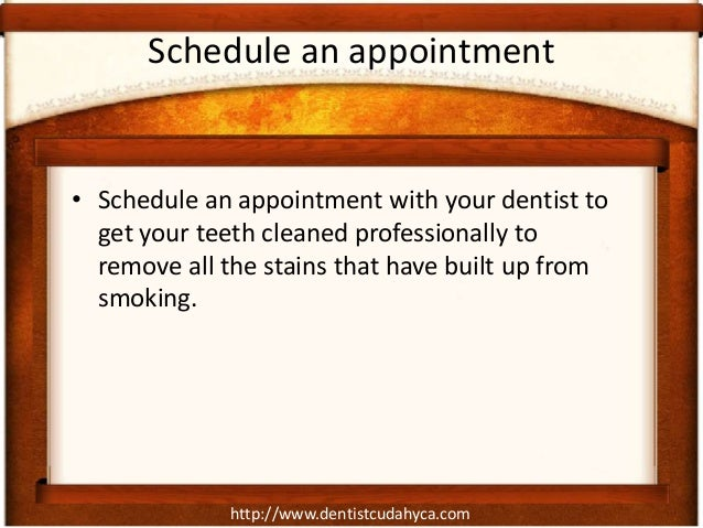 http://www.dentistcudahyca.comSchedule an appointment• Schedule an appointment with your dentist toget your teeth cleaned ...