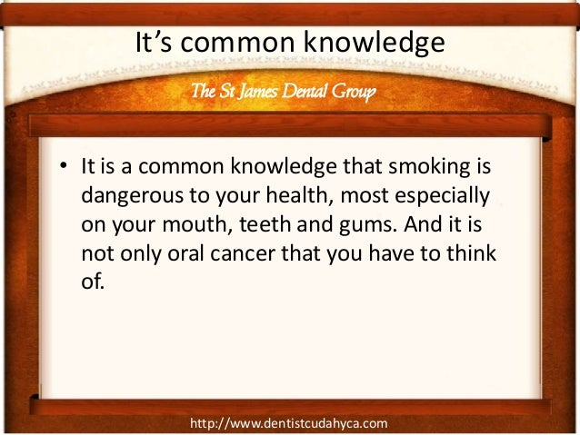 http://www.dentistcudahyca.comIt's common knowledge• It is a common knowledge that smoking isdangerous to your health, mos...