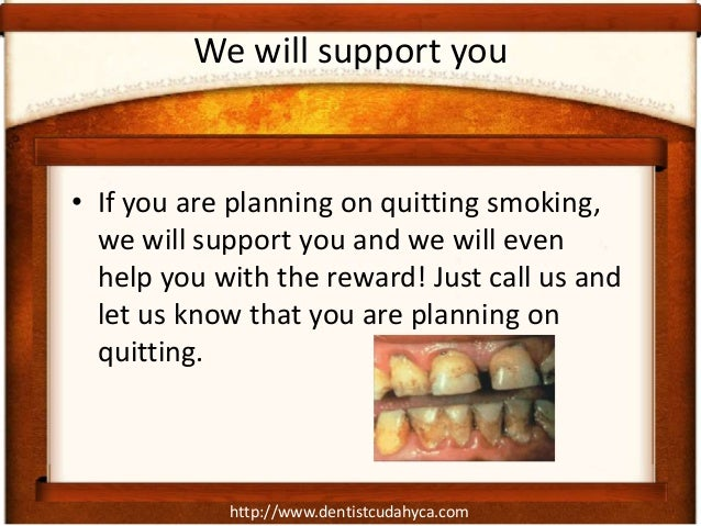http://www.dentistcudahyca.comWe will support you• If you are planning on quitting smoking,we will support you and we will...