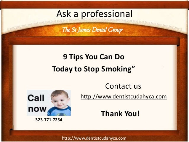"""http://www.dentistcudahyca.comAsk a professional9 Tips You Can DoToday to Stop Smoking""""Contact usThe St James Dental Group..."""