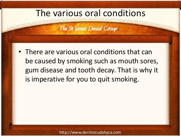 http://www.dentistcudahyca.comThe various oral conditions• There are various oral conditions that canbe caused by smoking ...