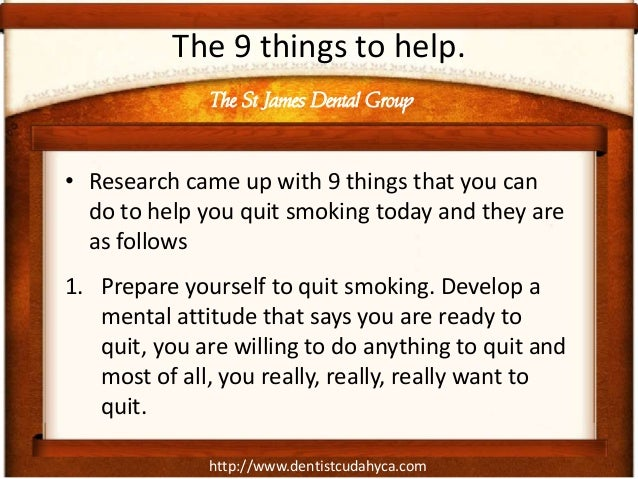 http://www.dentistcudahyca.comThe 9 things to help.• Research came up with 9 things that you cando to help you quit smokin...