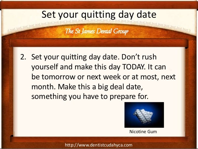 http://www.dentistcudahyca.comSet your quitting day date2. Set your quitting day date. Don't rushyourself and make this da...