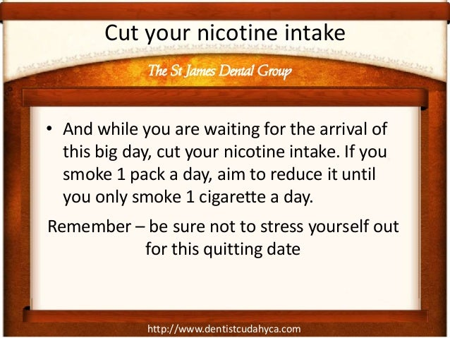 http://www.dentistcudahyca.comCut your nicotine intake• And while you are waiting for the arrival ofthis big day, cut your...