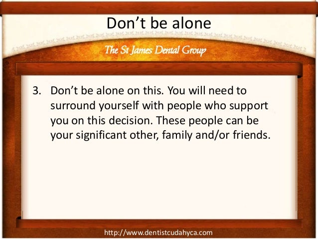 http://www.dentistcudahyca.comDon't be alone3. Don't be alone on this. You will need tosurround yourself with people who s...