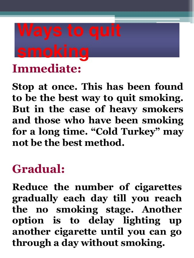 way to quit smoking essay Don't let a little weight gain get in the way of holding you back from a healthier life (martin, t2008) persuasive essay: quit smoking 1445 words | 6 pages.