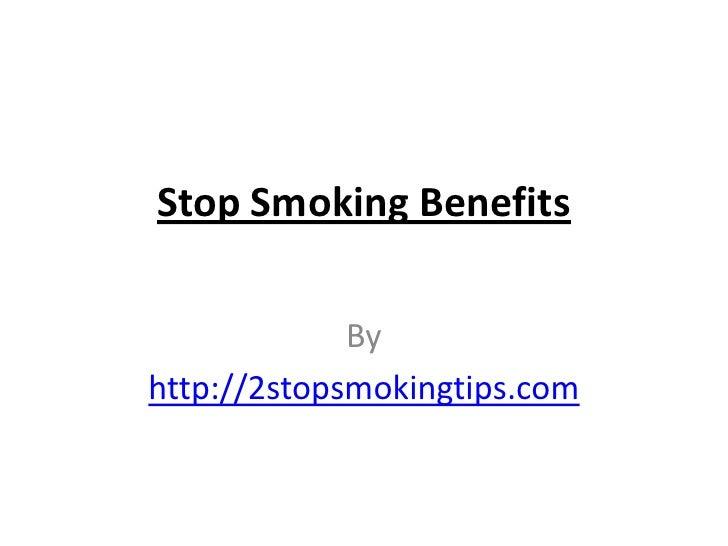 Stop Smoking Benefits             Byhttp://2stopsmokingtips.com