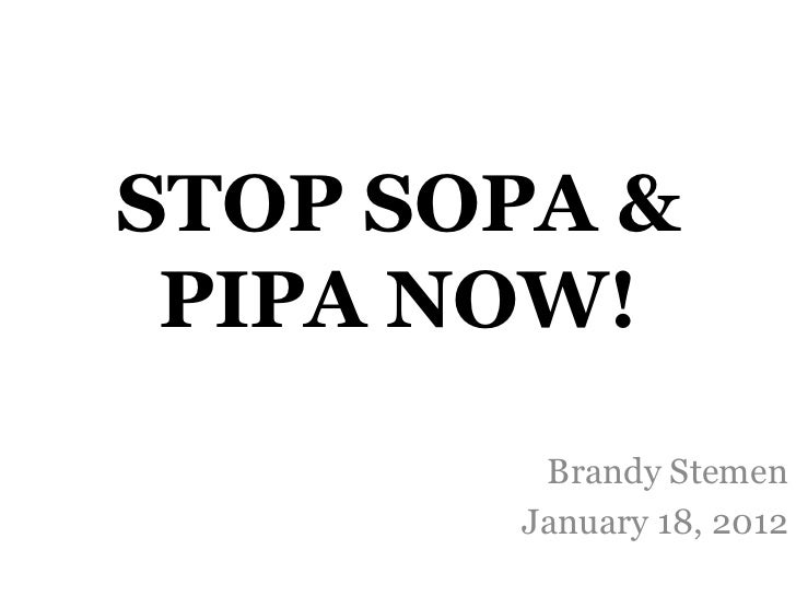 STOP SOPA & PIPA NOW!        Brandy Stemen       January 18, 2012