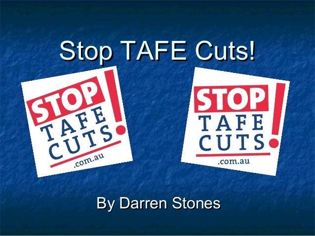 Stop TAFE Cuts!Stop TAFE Cuts! By Darren StonesBy Darren Stones