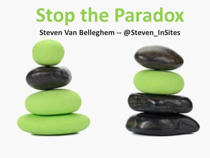 Stop the Paradox<br />Steven Van Belleghem -- @Steven_InSites<br />@Steven_InSites<br />Stop the Paradox<br />by Steven Va...