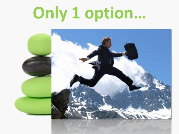 Only 1 option…<br />40%<br />negative<br />7%<br />negative<br />