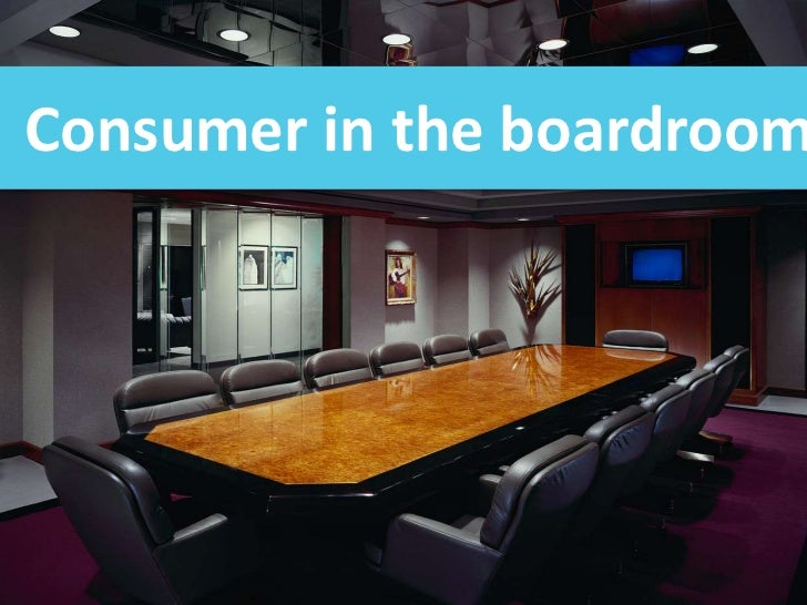 Consumer in the boardroom<br />