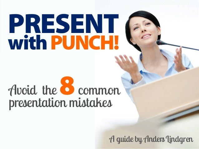 PRESENT withPUNCH! A guide by AndersLindgren Avoid the 8common presentation mistakes