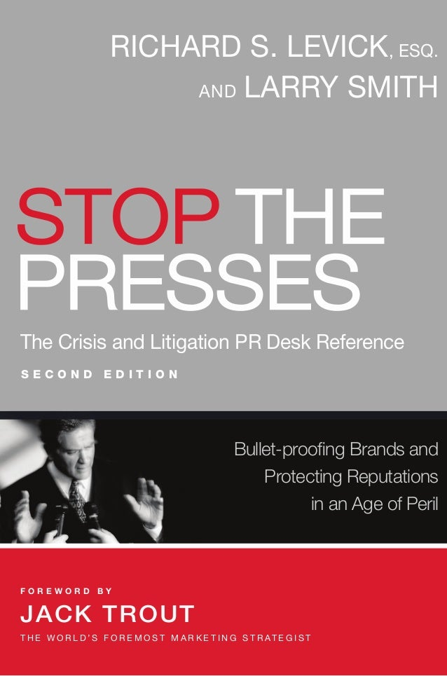 RICHARD S. LEVICK, ESQ.                           AND LARRY SMITHSTOP THEPRESSESThe Crisis and Litigation PR Desk Referenc...