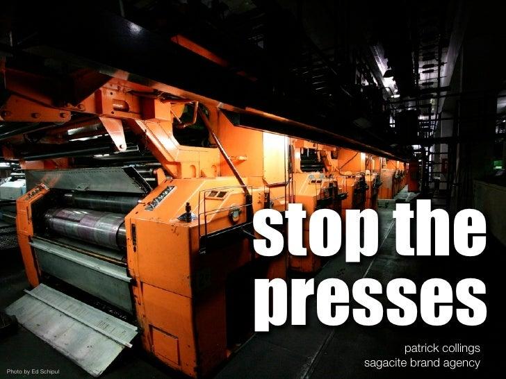 stop the                       presses    patrick collings                          sagacite brand agency Photo by Ed Schi...