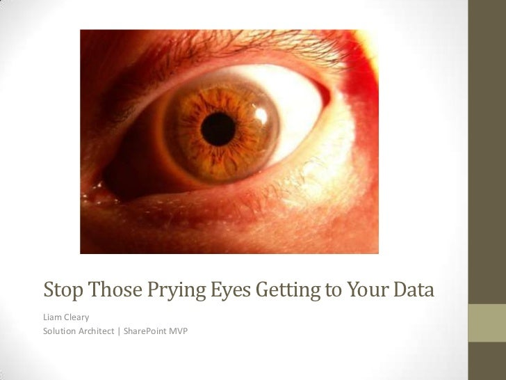 Stop Those Prying Eyes Getting to Your DataLiam ClearySolution Architect | SharePoint MVP