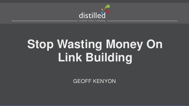 Stop Wasting Money OnLink BuildingGEOFF KENYON