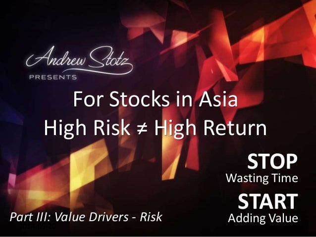 STOP Wasting Time START Adding Value2014-05-20 For Stocks in Asia High Risk ≠ High Return Part III: Value Drivers - Risk