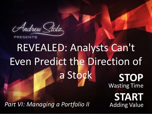 STOP Wasting Time START Adding Value2014-06-03 REVEALED: Analysts Can't Even Predict the Direction of a Stock Part VI: Man...