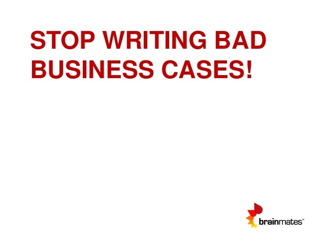 STOP WRITING BAD BUSINESS CASES!