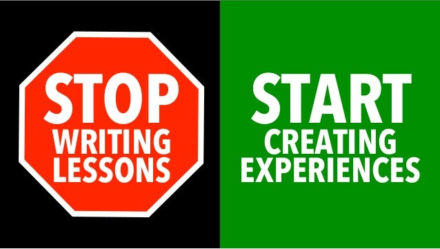 STOPWRITING LESSONS STARTCREATING EXPERIENCES