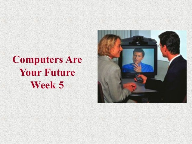 Computers Are Your Future Week 5