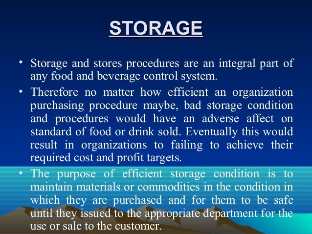 STORAGESTORAGE • Storage and stores procedures are an integral part of any food and beverage control system. • Therefore n...