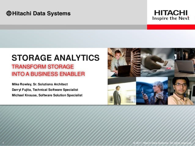 1 © 2011 Hitachi Data Systems. All rights reserved. TRANSFORM STORAGE INTO A BUSINESS ENABLER STORAGE ANALYTICS Mike Rowle...