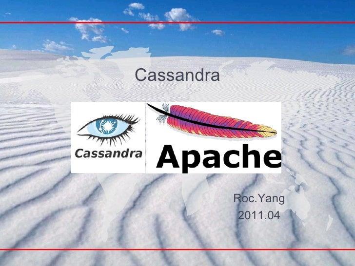 <ul><li>Cassandra </li></ul>Roc.Yang 2011.04