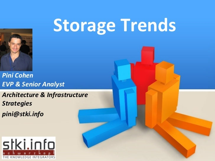 Storage Trends Pini Cohen EVP & Senior Analyst Architecture & Infrastructure Strategies [email_address]
