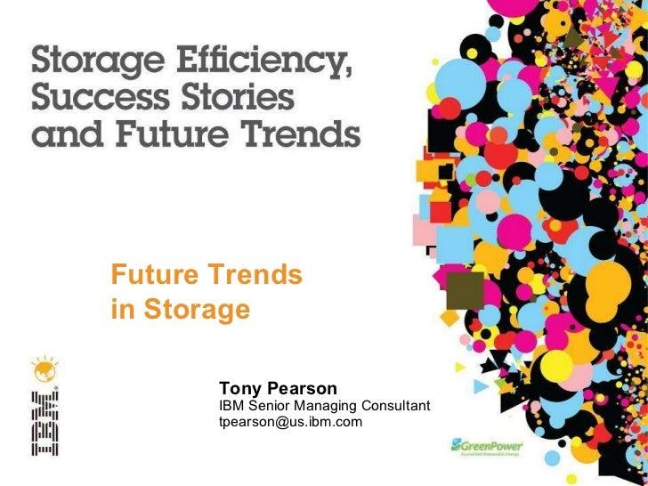 Future Trends in Storage Tony Pearson IBM Senior Managing Consultant [email_address]