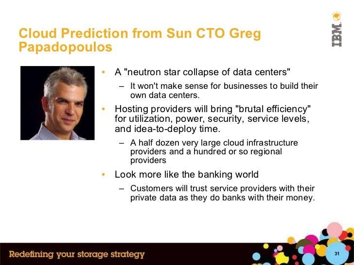 Cloud Prediction from Sun CTO Greg Papadopoulos  <ul><li>A &quot;neutron star collapse of data centers&quot;  </li></ul><u...