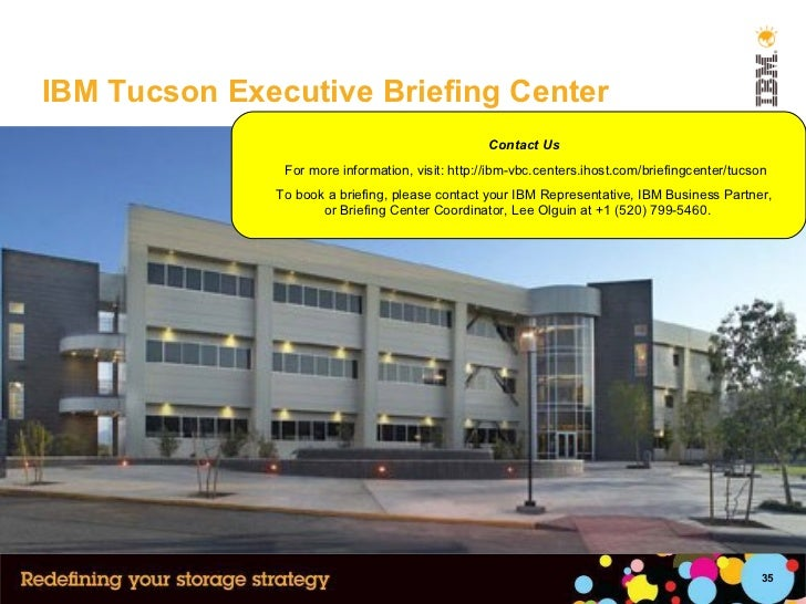 IBM Tucson Executive Briefing Center Contact Us  For more information, visit: http://ibm-vbc.centers.ihost.com/briefingcen...