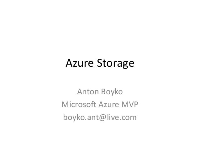 Azure Storage Anton Boyko Microsoft Azure MVP boyko.ant@live.com