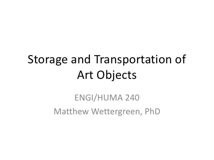 Storage and Transportation of Art Objects<br />ENGI/HUMA 240<br />Matthew Wettergreen, PhD<br />