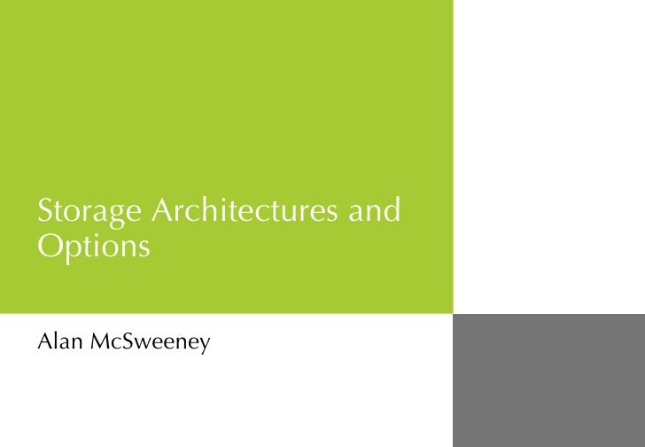 Storage Architectures and Options Alan McSweeney