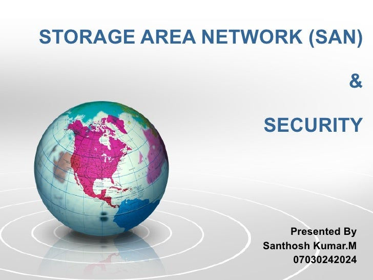 STORAGE AREA NETWORK (SAN) & SECURITY Presented By Santhosh Kumar.M 07030242024