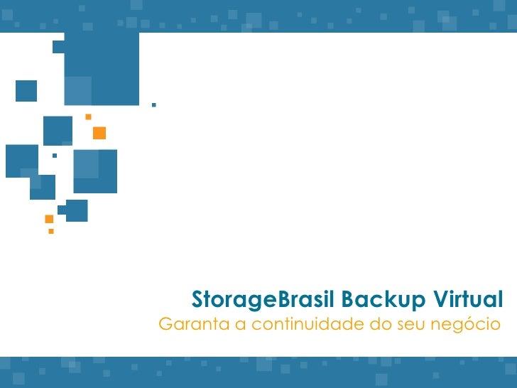 StorageBrasil Backup Virtual<br />Garanta a continuidade do seunegócio<br />