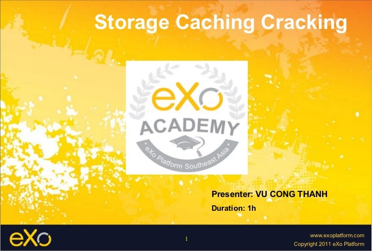 Storage Caching Cracking  Presenter: VU CONG THANH Duration: 1h