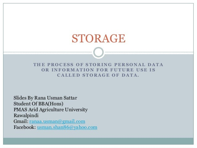 STORAGE       THE PROCESS OF STORING PERSONAL DATA         OR INFORMATION FOR FUTURE USE IS              CALLED STORAGE OF...