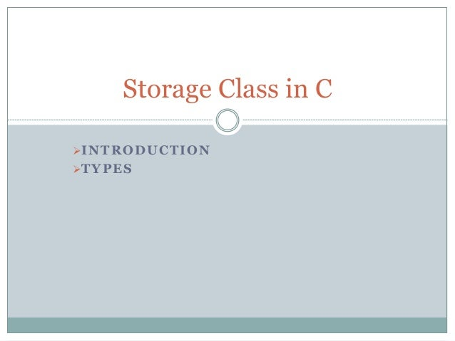 INTRODUCTION TYPES Storage Class in C