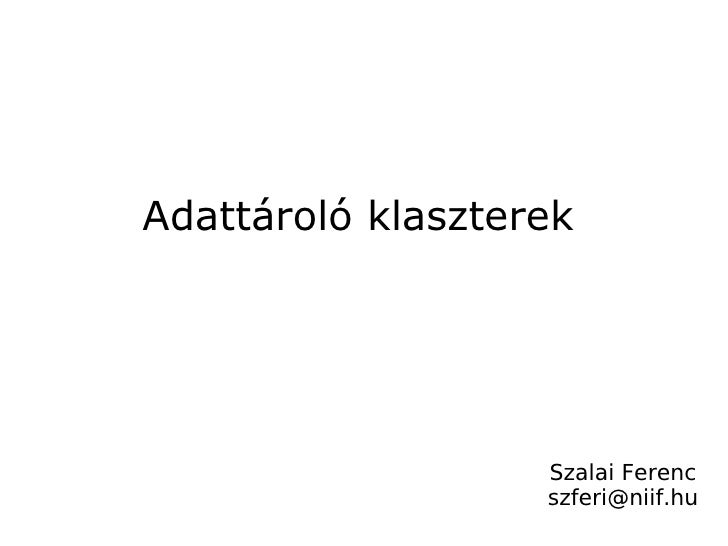 Adattároló klaszterek Szalai Ferenc [email_address]