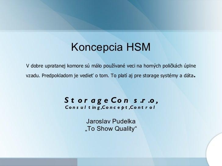 Koncepcia HSM V dobre upratanej komore sú málo používané veci na horných poličkách úplne vzadu. Predpokladom je vedieť o t...