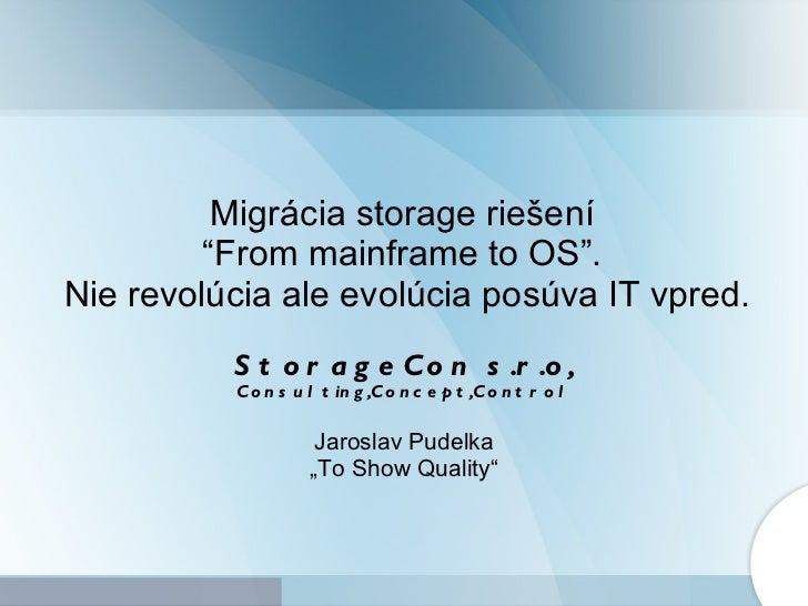 """Migrácia  storage  riešení  """"From mainframe to OS"""".  Nie revolúcia ale evolúcia posúva IT vpred. S tor ageC on  s.r.o , Co..."""