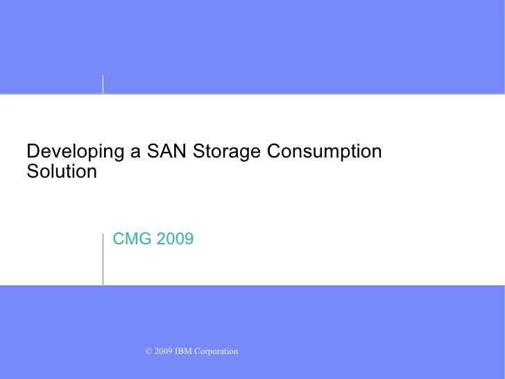 Developing a SAN Storage Consumption Solution CMG 2009